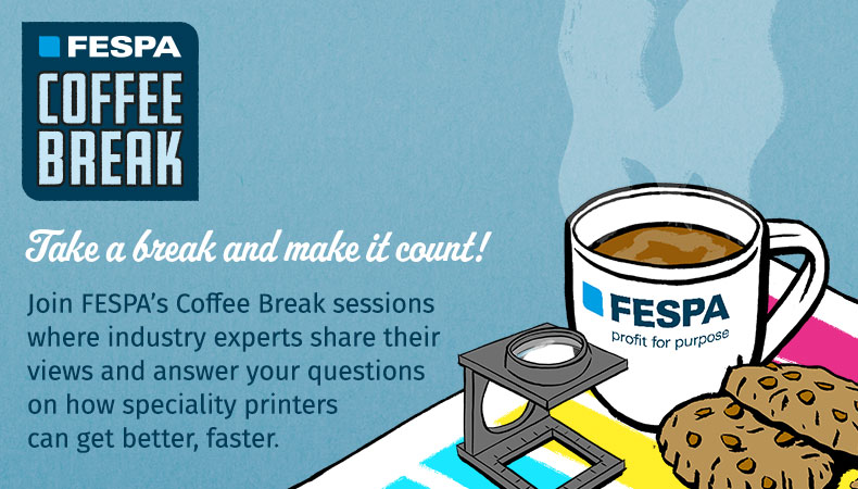 FESPA Coffee Break Series 2 : Looking ahead and building a more sustainable business